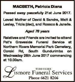 MACBETH, Patricia Diana Passed away peacefully 21st June 2017. Loved Mother of David & Sandra, M...