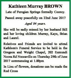 Kathleen Murray BROWN Late of Peregian Springs formally Cooroy. Passed away peacefully on 22nd June...