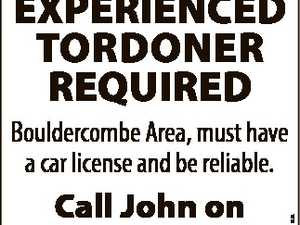 EXPERIENCED toRDoNER REQUIRED Call John on 0403 182 915 6624401aa Bouldercombe Area, must have a car license and be reliable.