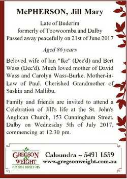 McPHERSON, Jill Mary Late of Buderim formerly of Toowoomba and Dalby Passed away peacefully on 21st...