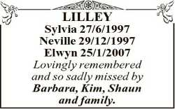 LILLEY Sylvia 27/6/1997 Neville 29/12/1997 Elwyn 25/1/2007 Lovingly remembered and so sadly missed b...