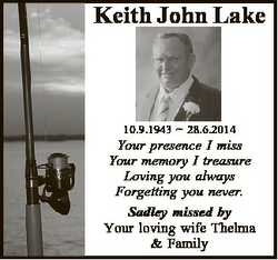 Keith John Lake 10.9.1943  28.6.2014 Your presence I miss Your memory I treasure Loving you always F...