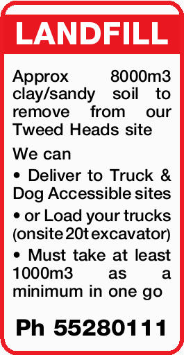 LANDFILL   Approx 8000m3 clay/sandy soil to remove from our Tweed Heads site   We can  ...