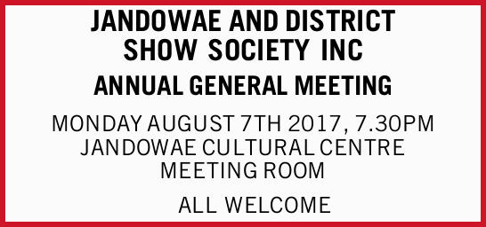 JANDOWAE AND DISTRICT SHOW SOCIETY INC ANNUAL GENERAL MEETING MONDAY AUGUST 7TH 2017, 7.30PM JAND...
