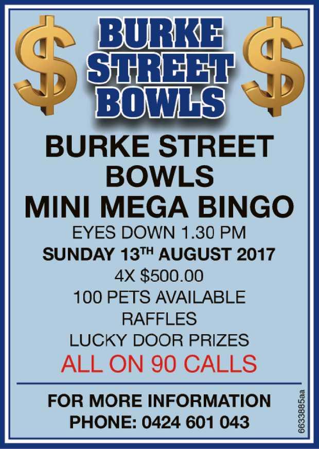 BURKE STREETBOWLS MINI MEGA BINGO $ $ $ $ $ $ $ $ $ $ $ $ $ $ $ $ $ EYES DOWN 1.30PM SUNDAY 13th...