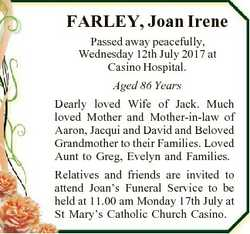 FARLEY, Joan Irene Passed away peacefully, Wednesday 12th July 2017 at Casino Hospital. Aged 86 Year...