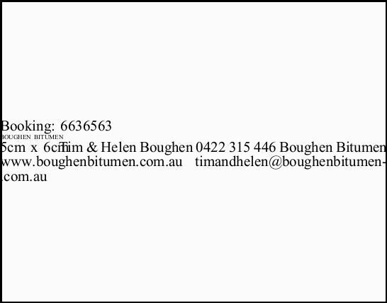 Boughen Bitumen   Tim & Helen Boughen   0422 315 446   www.boughenbitumen.com.au...