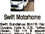 Swift Motorhome Swift Sundance 624FB Fiat Ducato, Euro 5, 2.3L Turbo Diesel, 130 HP, 6 speed Manual, 68200 KM, carries 4, sleeps 4, car licence, fully set up for free camping, 3 way fridge, TV/ DVD, aircond, full bathroom facilities, rear fixed bed, 4 burner stove with grill and ...