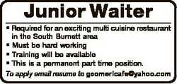 Junior Waiter * Required for an exciting multi cuisine restaurant in the South Burnett area * Must b...