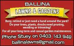 Ballina 6495022aa L aw n s & G a r d e n s Busy, retired or just need a hand around the yard? Do...
