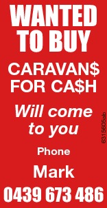 Caravan$ for Ca$h Will come to you 6315605ab Wanted to buy Phone Mark 0439 673 486