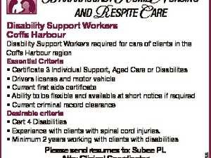 BANANACOAST HOME NURSING AND RESPITE CARE Disability Support Workers Coffs Harbour Please send resumes to: Subee PL Attn: Clinical Coordinator debbie@subee.com.au Applications close Friday 21.7.17 6636578aa Disability Support Workers required for care of clients in the Coffs Harbour region Essential Criteria * Certificate 3 Individual Support ...