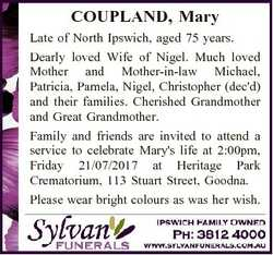 COUPLAND, Mary Late of North Ipswich, aged 75 years. Dearly loved Wife of Nigel. Much loved Mother a...