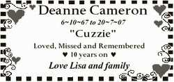 "Deanne Cameron 61067 to 20707 ""Cuzzie"" Loved, Missed and Remembered  10 years on  Love Lis..."