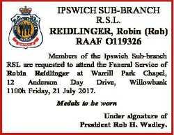 IPSWICH SUB-BRANCH R.S.L. REIDLINGER, Robin (Rob) RAAF O119326 Members of the Ipswich Sub-branch RSL...