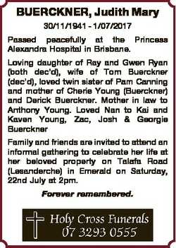 BUERCKNER, Judith Mary 30/11/1941 - 1/07/2017 Passed peacefully at the Princess Alexandra Hospital i...