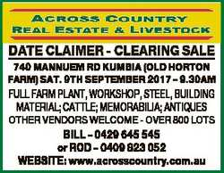 DATE CLAIMER - CLEARING SALE 740 MANNUEM RD KUMBIA (OLD HORTON FARM) SAT. 9TH SEPTEMBER 2017 - 9.30A...