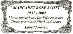 MARGARET ROSE SCOTT 1937 - 2002 I have missed you for Fifteen years, Those years are filled with tea...