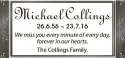 26.6.56  23.7.16 We miss you every minute of every day, forever in our hearts. The Collings Family....