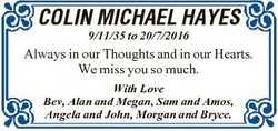 COLIN MICHAEL HAYES 9/11/35 to 20/7/2016 Always in our Thoughts and in our Hearts. We miss you so mu...