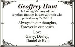 Geoffrey Hunt In Loving Memory of our Brother, Brother-in-Law & Uncle who passed away 24/7/2011...