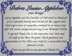 Debra Louise Applebee 6505549aa (nee Bragg) Garry Applebee and the Families of Deb wish to thank all...
