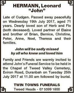 "HERMANN, Leonard ""John"" Late of Cudgen. Passed away peacefully on Wednesday 19th July 2017..."