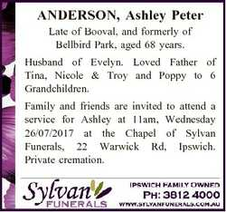 ANDERSON, Ashley Peter Late of Booval, and formerly of Bellbird Park, aged 68 years. Husband of Evel...