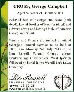 CROSS, George Campbell Aged 89 years of Denmark Hill Beloved Son of George and Rose (both decd). Lov...