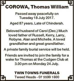 COROWA, Thomas William Passed away peacefully on Tuesday 18 July 2017. Aged 87 years. Late of Chinde...