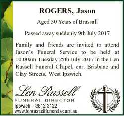 ROGERS, Jason Aged 50 Years of Brassall Passed away suddenly 9th July 2017 Family and friends are in...