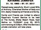 CATTLE, KAYANNE JENNIFER 21. 12. 1963  97. 07. 2017 Passed away peacefully. Much Loved Wife of Anthony. Cherished Mother of Sally and Erin. Sadly missed by all friends and family. Family and Friends are invited to attend Kayanne's Funeral Service to be held at The Dunes, Shelly Beach Road ...