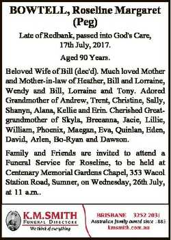 BOWTELL, Roseline Margaret (Peg) Late of Redbank, passed into God's Care, 17th July, 2017. Aged...