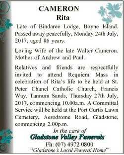 CAMERON Rita Late of Bindaree Lodge, Boyne Island. Passed away peacefully, Monday 24th July, 2017, a...