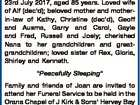 SMITH, Joan Florence Formerly of Torbanlea. Passed away peacefully at the Hervey Bay Hospital, on 23rd July 2017, aged 85 years. Loved wife of Alf (dec'd); beloved mother and motherin-law of Kathy, Christine (dec'd), Geoff and Ausma, Garry and Carol, Gayle and Fred, Russell and Joely; cherished Nana ...
