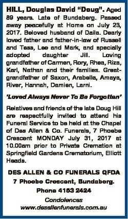 "HILL, Douglas David ""Doug"". Aged 89 years. Late of Bundaberg. Passed away peacefully at Ho..."