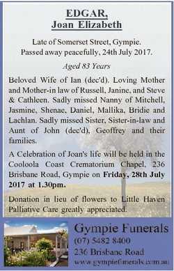 EDGAR, Joan Elizabeth Late of Somerset Street, Gympie. Passed away peacefully, 24th July 2017. Aged...
