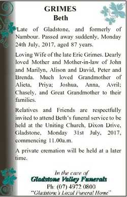 GRIMES Beth Late of Gladstone, and formerly of Nambour. Passed away suddenly, Monday 24th July, 2017...