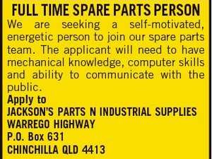 FULL TIME SPARE PARTS PERSON We are seeking a self-motivated, energetic person to join our spare parts team. The applicant will need to have mechanical knowledge, computer skills and ability to communicate with the public. Apply to JACKSON'S PARTS N INDUSTRIAL SUPPLIES WARREGO HIGHWAY P.O. Box 631 CHINCHILLA ...