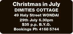 Christmas in July DIMITIES COTTAGE 49 Haly Street WONDAI 29th July 6.30pm $35 p.p. B.Y.O. Bookings P...