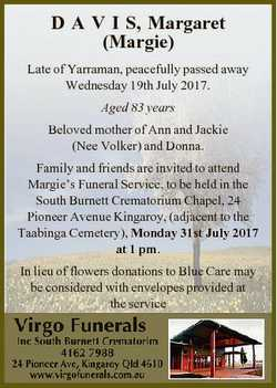 D A V I S, Margaret (Margie) Late of Yarraman, peacefully passed away Wednesday 19th July 2017. Aged...