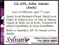 GLASS, John Adams (Jack) Late of Silkstone, aged 77 years. Dearly loved Husband of Pearl. Much loved...