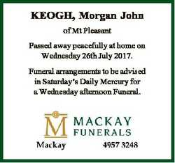 KEOGH, Morgan John of Mt Pleasant Passed away peacefully at home on Wednesday 26th July 2017. Funera...