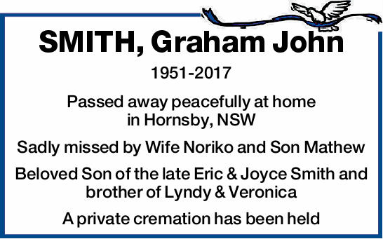 1951-2017   Passed away peacefully at home in Hornsby, NSW Sadly missed by Wife Noriko and So...