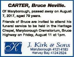 CARTER, Bruce Neville. Of Maryborough, passed away on August 7, 2017, aged 79 years. Friends of Bruc...