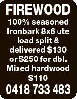 FIREWOOD 100% seasoned Ironbark 8x6 ute load split & delivered $130 or $250 for dbl. Mixed hardw...