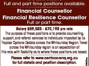 Counsellors Full and part time positions available. Financial Counsellor Financial Resilience Counsellor Full or part time. Please refer to www.centacarenq.org.au for full details and position description. Email applications to hr@centacarenq.org.au by COB Monday 14th August, 2017. 6649822aa Salary $59,523 - $70,192 pro rata ...