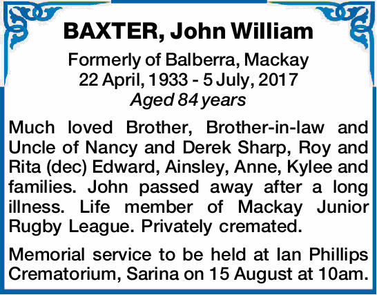 Formerly of Balberra, Mackay 22 April, 1933 - 5 July, 2017 Aged 84 years Much loved Brother...