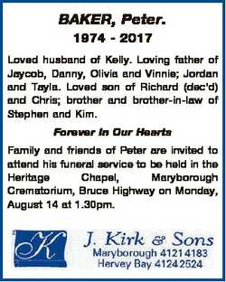 BAKER, Peter. 1974 - 2017 Loved husband of Kelly. Loving father of Jaycob, Danny, Olivia and Vinnie;...