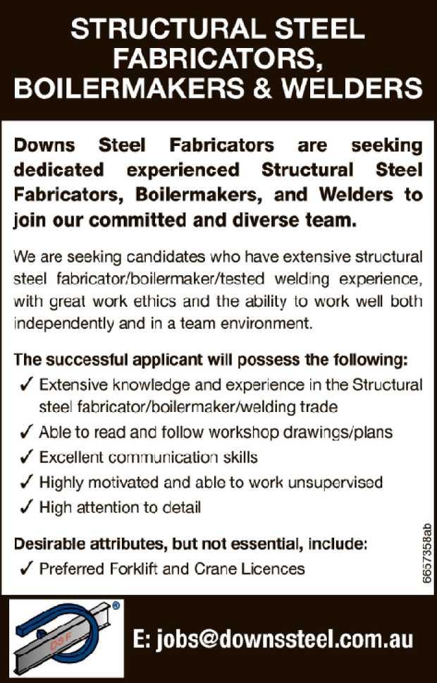 STRUCTURAL STEEL FABRICATORS, BOILERMAKERS & WELDERS   Downs Steel Fabricators are seekin...